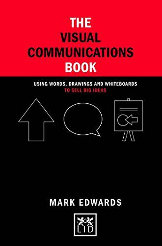 The Visual Communications Book: Using Words, Drawings and Whiteboards to Sell Big Ideas (Concise Advice Lab)
