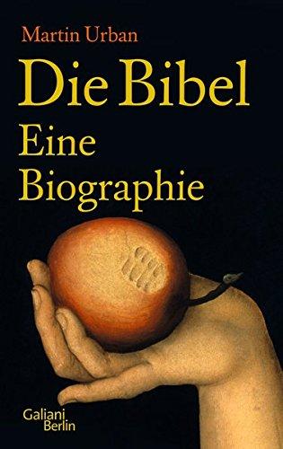 Die Bibel: Eine Biographie