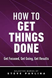 How to Get Things Done: Get Focused, Get Going, Get Results