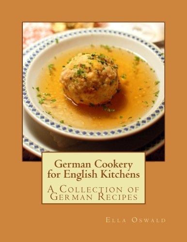 German Cookery for English Kitchens: A Collection of German Recipes by Ella Oswald
