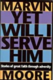 Yet Will I Serve Him, Marvin Moore, 0816318433