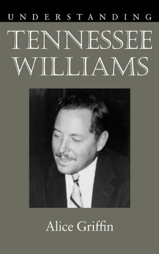 Understanding Tennessee Williams (Understanding Contemporary American Literature) Alice Griffin
