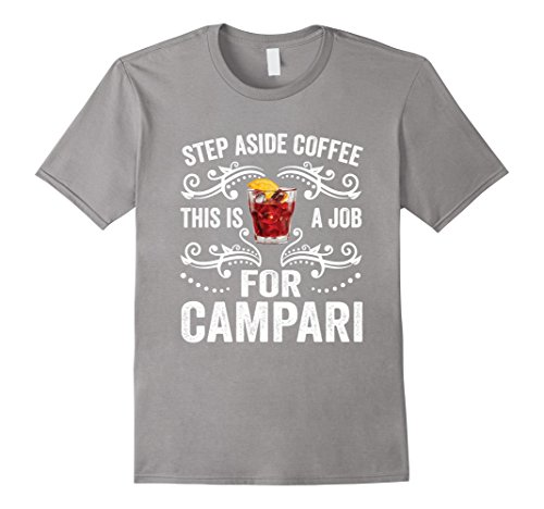 mens-step-aside-coffee-this-is-a-job-for-campari-funny-t-shirt-2xl-slate