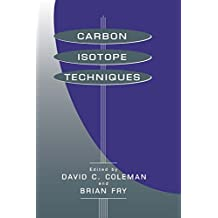Carbon Isotope Techniques (Isotopic Techniques in Plant, Soil, and Aquatic Biology Series)
