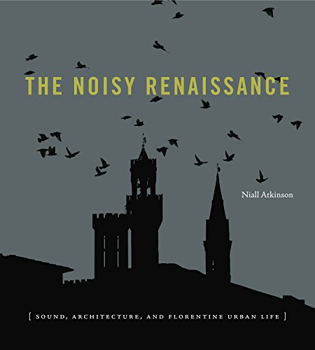 The Noisy Renaissance: Sound, Architecture, and Florentine Urban Life