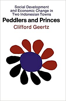 Peddlers and Princes: Social Development and Economic Change in Two Indonesian Towns (Comparative Studies of New Nations)