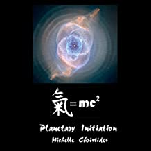 Qi = MC2 Gnosis: Planetary Initiation: (Qi = MC2 Planetary Initiation into a Qualium Leap in Evolution, Book 2)