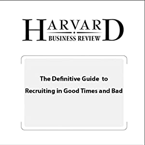 The Definitive Guide to Recruiting in Good Times and Bad (Harvard Business Review) Periodical