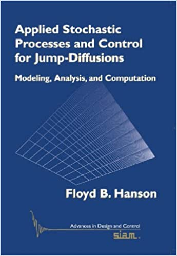 Applied Stochastic Processes and Control for Jump Diffusions: Modeling, Analysis, and Computation (Advances in Design and Control)