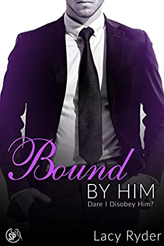 Bound by Him: Dare I disobey Him? (The Billionaire Next Door Book 3) (Fifty Shades Of Grey 3 Kindle)