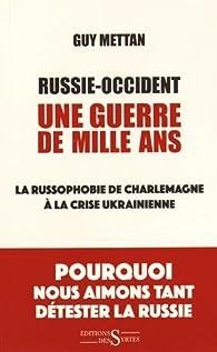 Russie-Occident, une guerre de mille ans : La russophobie de Charlemagne à la crise ukrainienne par Guy Mettan