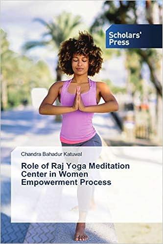 Role Of Raj Yoga Meditation Center In Women Empowerment Process 9786202315746 Amazon Com Books