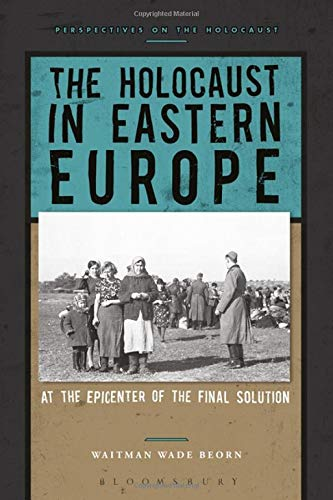 The Holocaust in Eastern Europe: At the Epicenter of the Final Solution (Perspectives on the Holocaust)