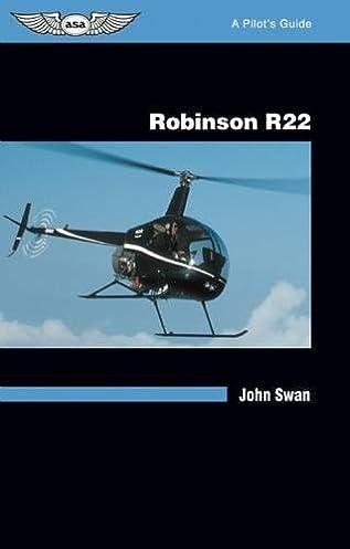 robinson r22 a pilot s guide john swan 9781560274476 amazon com rh amazon com Robinson R44 robinson r22 pilot operating handbook download