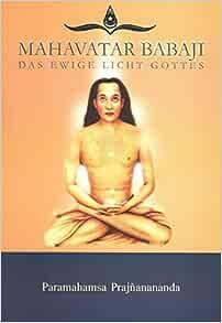 Mahavatar Babaji: Das ewige Licht Gottes: Prajnanananda ...