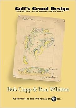 Golf's Grand Design: The Evolution of Golf Architecture in America by Bob Cupp (2012-07-21)