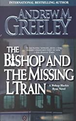 [The Bishop and the Missing L Train] (By: Andrew M. Greeley) [published: September, 2001]