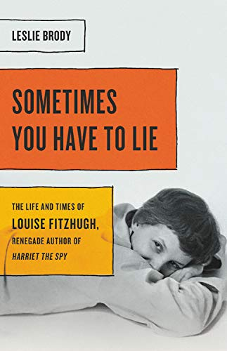 Book Cover: Sometimes You Have to Lie: The Life and Times of Louise Fitzhugh, Renegade Author of Harriet the Spy