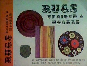 Rugs braided & hooked: A complete step by step photographic guide for teachers & hobbiests