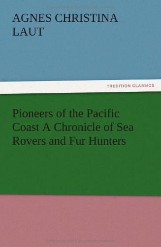 Pioneers of the Pacific Coast A Chronicle of Sea Rovers and Fur Hunters