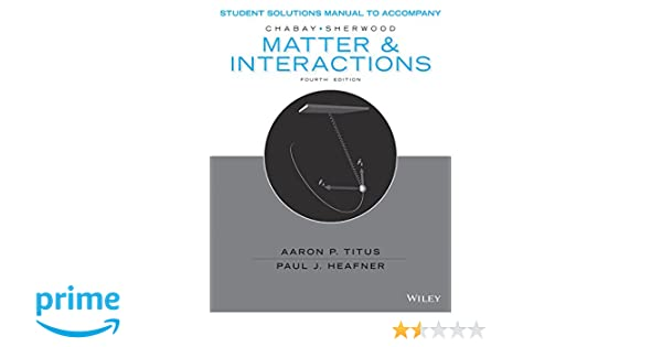 amazon com student solutions manual to accompany matter and rh amazon com Solutions Matter and Interactions Matter and Interactions 3E PDF