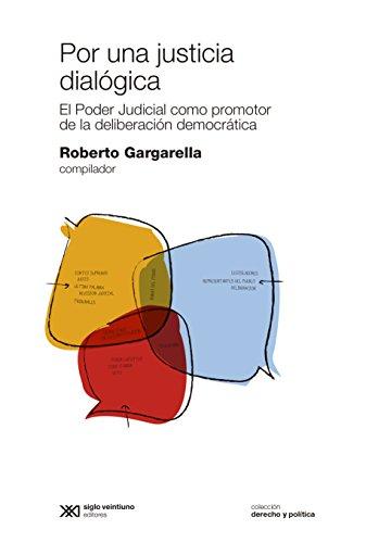 Descargar Libro Por Una Justicia Dialógica: El Poder Judicial Como Promotor De La Deliberación Democrática Roberto Gargarella