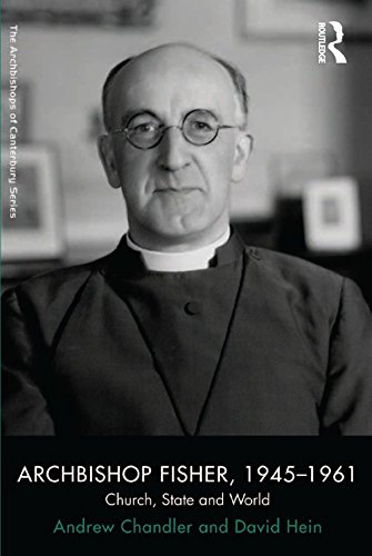 Archbishop Fisher, 1945–1961: Church, Maintain and World (The Archbishops of Canterbury Series)