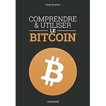 Comprendre et utiliser le Bitcoin (French Edition)