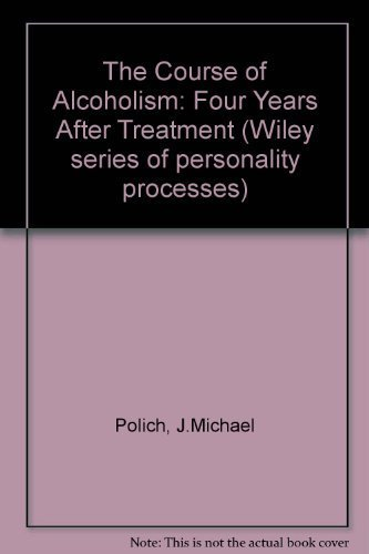 The Course of Alcoholism: Four Years After Treatment (Wiley series of personality processes) by J.Michael Polich (1981-04-03)