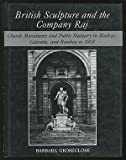 British Sculpture and the Company Raj : Church Monuments and Public Statuary in Madras, Calcutta, and Bombay to 1858, Groseclose, Barbara S., 0874134064