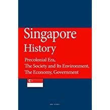 Singapore History: Precolonial Era, The Society and Its Environment, The Economy, Government (English Edition)