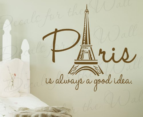 Paris is Always a Good Idea - France Girl Woman Room Bedroom Travel Vacation Europe Funny - Wall Decal Lettering Art - Vinyl Quote Sticker Decoration - Mural Graphic Decor -