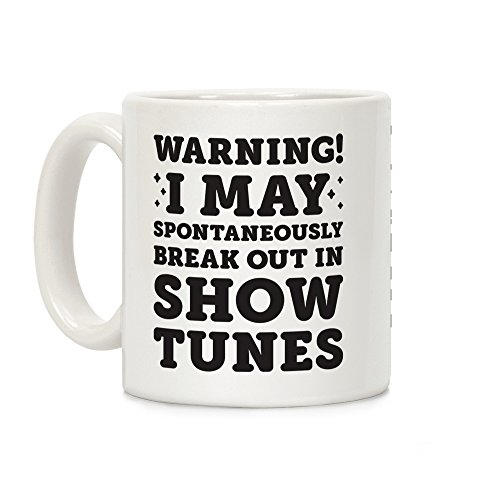 Warning! I May Spontaneously Break Out In Show Tunes White 11 Ounce Ceramic Coffee Mug by LookHUMAN