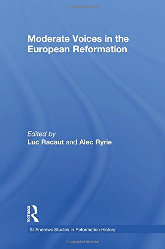 Moderate Voices in the European Reformation (St Andrews Studies in Reformation History)