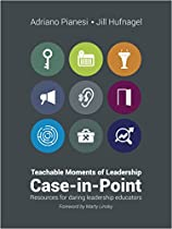 TEACHABLE MOMENTS OF LEADERSHIP: CASE-IN-POINT RESOURCES FOR DARING LEADERSHIP EDUCATORS