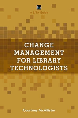 Change Management for Library Technologists: A LITA Guide (LITA Guides) por Courtney McAllister
