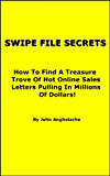 Swipe File Secrets: How To Find A Treasure Trove Of Hot Online Sales Letters Pulling In Millions Of Dollars