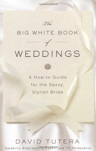 Read Online By David Tutera - The Big White Book of Weddings: A How-to Guide for the Savvy, Stylish Bride (12.6.2009) pdf
