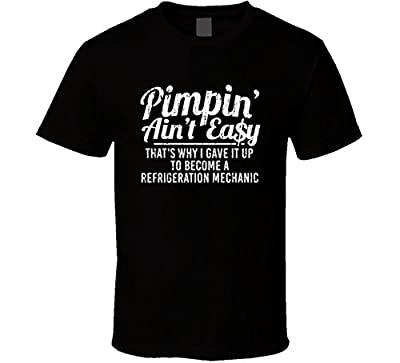 Pimpin Ain't Easy Became a Refrigeration Mechanic Custom Funny Job T Shirt