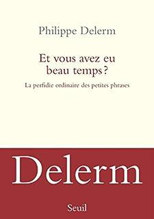 Et vous avez eu beau temps ? : la perfidie ordinaire des petites phrases, Delerm, Philippe