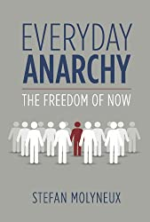 Everyday Anarchy: The Freedom of Now (Freedomain Radio)