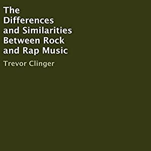 The Differences and Similarities Between Rock and Rap Music Audiobook