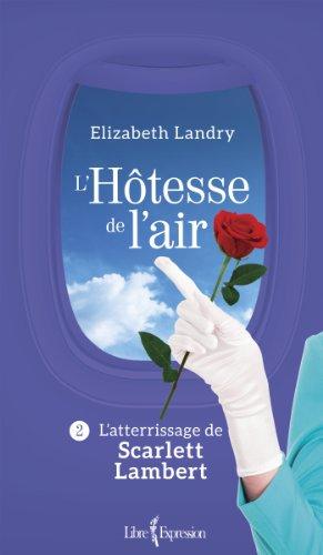 L Hotesse De L Air Tome 2 L Atterrissage De Scarlett Lambert