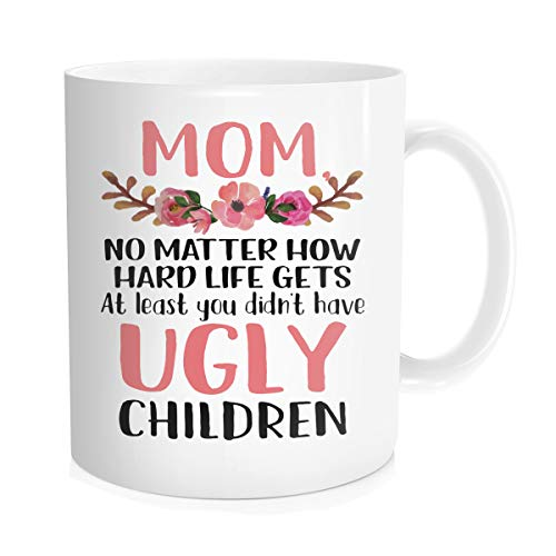 Hasdon-Hill Mother's Day Gift - Mom, At Least You Don't Have Ugly Children Coffee Mug, Funny Sarcastic Gag Novelty Tea Cup For Birthday, Christmas, Anniversary, Xmas From Daughter, son, 11 OZ White]()