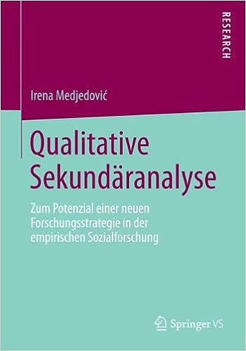 Qualitative Sekundäranalyse: Zum Potenzial Einer Neuen Forschungsstrategie in der Empirischen Sozialforschung (German Edition)