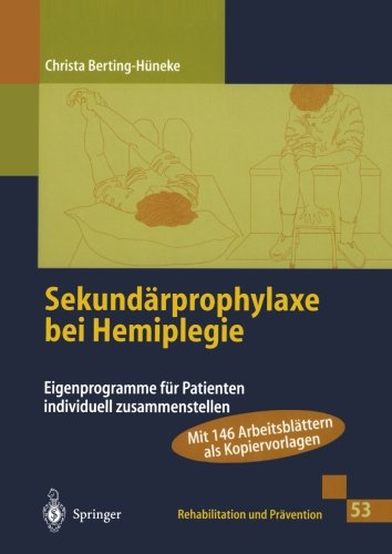 Sekundärprophylaxe bei Hemiplegie: Eigenprogramme für Patienten individuell zusammenstellen (Rehabilitation und Prävention) (German Edition)
