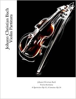 Amazon.com: Johann Christian Bach Violin Partitura: 6 Quintetos Op.11, 6 Sonatas Op.16 (Spanish Edition) (9781981682850): Julien Coallier: Books