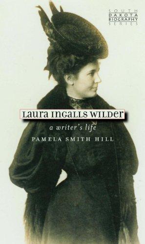 Laura Ingalls Wilder: A Writer's Life (South Dakota Biography Series Book 1)