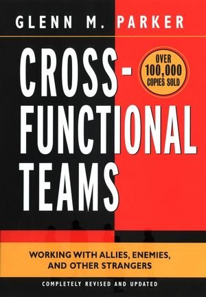 Cross- Functional Teams: Working with Allies, Enemies, and Other Strangers