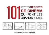 101 petits secrets de cinéma qui font les grands films par Neil Landau